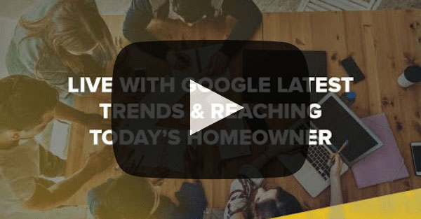 Live with Google: Latest Trends & Reaching Today's Homeowner