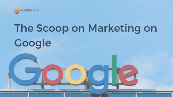 The Scoop on Marketing on Google